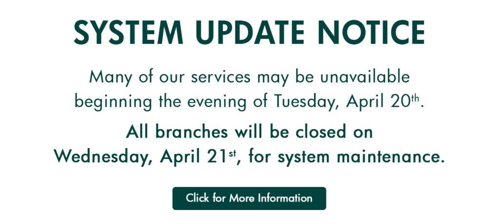 System Update Notice Branch Closure 4.21.21